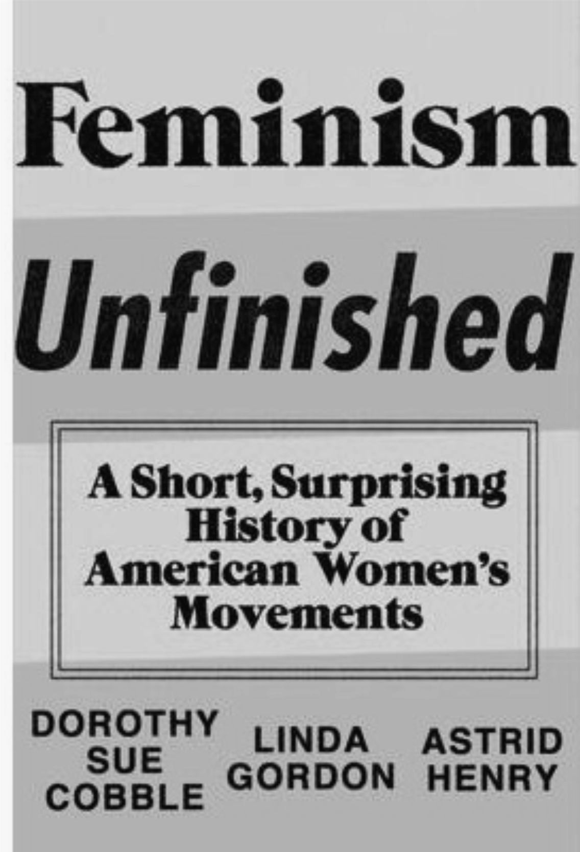 unications feminism unfinished what women want feminism unfinished a short surprising history of american women s movements