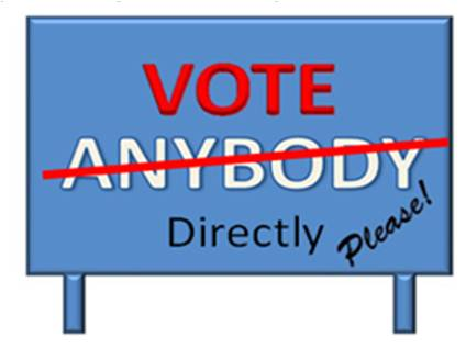 Don;t vote for anybody - vote for yourself by voting directly