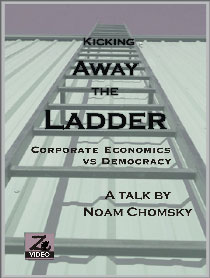 Kicking Away the Ladder: Corporate Economics Vs. Democracy